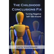 The Childhood Conclusions Fix : Turning Negative Self-Talk Around