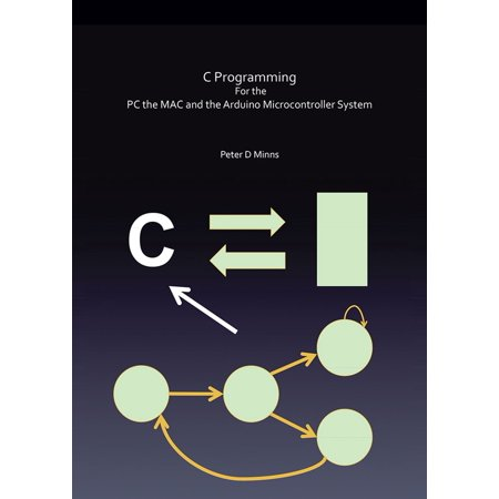 C Programming for the Pc the Mac and the Arduino Microcontroller System - eBook (Pc Programming)