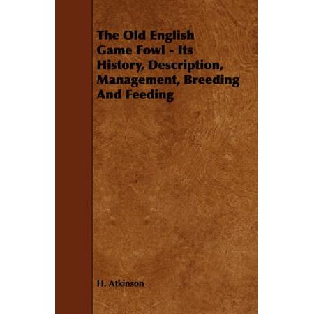 Description Game - The Old English Game Fowl - Its History, Description, Management, Breeding and Feeding - eBook