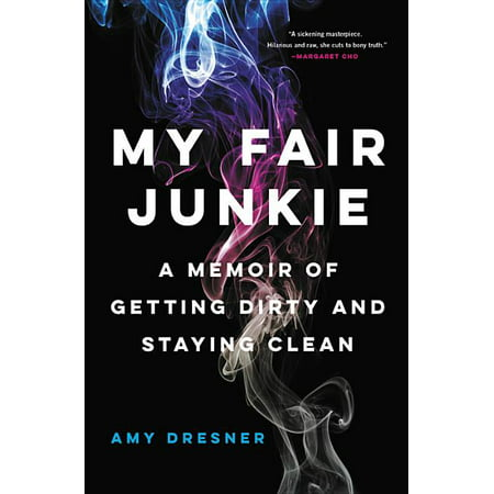My Fair Junkie : A Memoir of Getting Dirty and Staying Clean (Paperback)