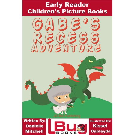 Gabe's Recess Adventure: Early Reader - Children's Picture Books - eBook (E Picture)