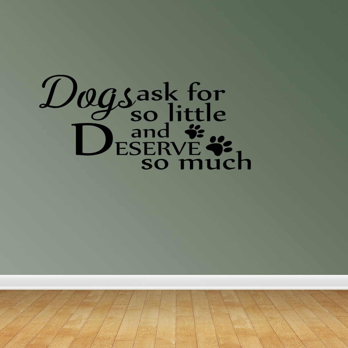 Dogs Ask Little Deserve Much Quote Vinyl Wall Decals Vinyl Decals Pet Owner Quote PC141