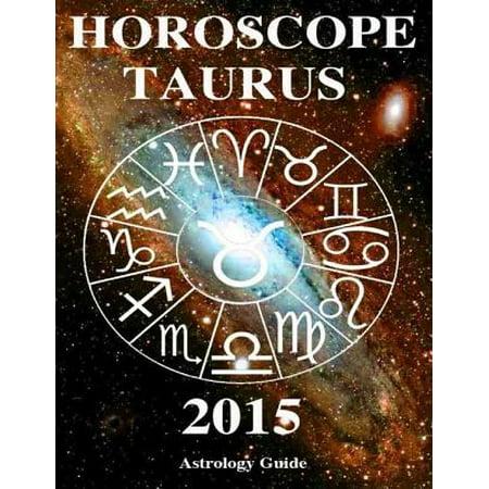 Horoscope 2015 - Taurus - eBook (Taurus Horoscope 2015 By Date Of Birth)