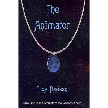 The Animator: Book One in the Amulets of the Rainbow Series