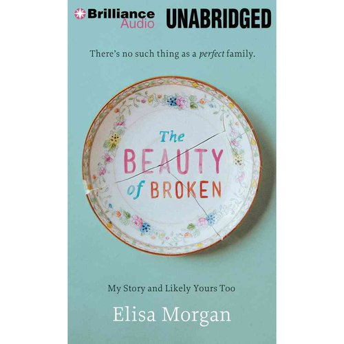 The Beauty of Broken: My Story, and Likely Yours Too