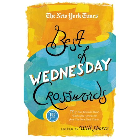 The New York Times Best of Wednesday Crosswords : 75 of Your Favorite Medium-Level Wednesday Crosswords from The New York (Best Business In New York)