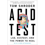 Acid Test : LSD, Ecstasy, and the Power to Heal