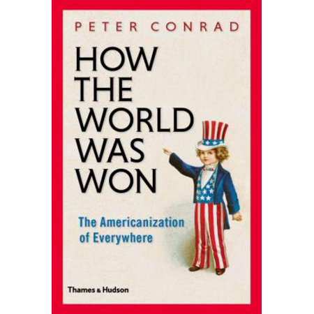 How The World Was Won  The Americanization Of Everywhere