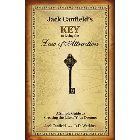 Jack Canfield's Key to Living the Law of Attraction : A Simple Guide to Creating the Life of Your
