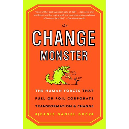 The Change Monster : The Human Forces that Fuel or Foil Corporate Transformation and (Force Tin)
