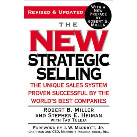 The New Strategic Selling : The Unique Sales System Proven Successful by the World's Best (Best Writing System In The World)