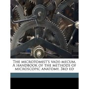 The Microtomist's Vade-Mecum. a Handbook of the Methods of Microscopic Anatomy, 3rd Ed