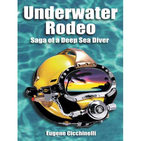Navy Deep Sea Diver - Underwater Rodeo: Saga of a Deep Sea Diver - eBook