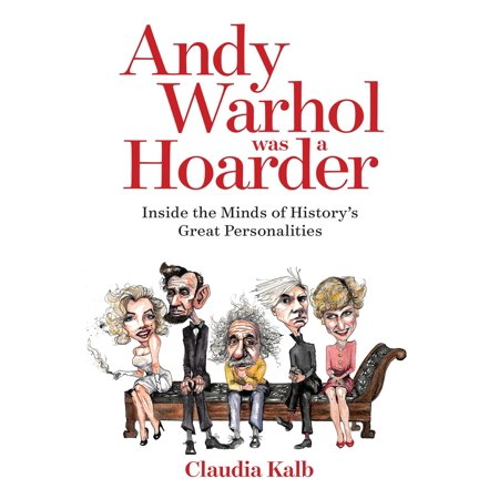 Andy Warhol Was a Hoarder : Inside the Minds of History's Great Personalities