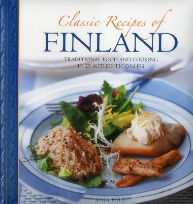 Classic Recipes of Finland : Traditional Food and Cooking in 25 Authentic Dishes
