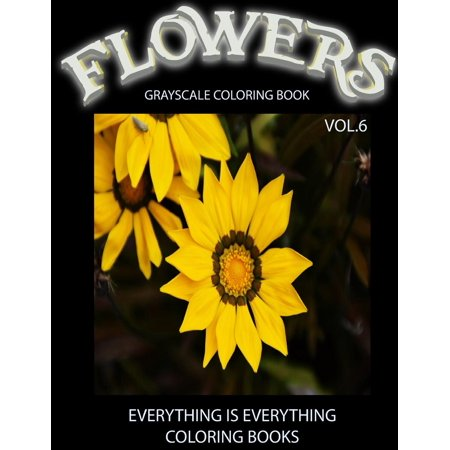 Flowers, the Grayscale Coloring Book Vol.6: Grayscale Coloring Books,  Realistic Coloring, Adult Coloring Books, Flowers Coloring Book, Grayscale  ...