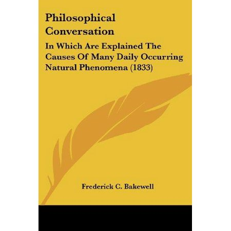 Philosophical Conversation  In Which Are Explained The Causes Of Many Daily Occurring Natural Phenomena