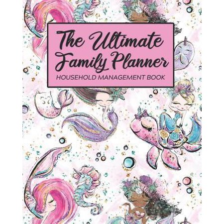 The Ultimate Family Planner Household Management Book: Cute Mermaids White Pink Mom Tracker - Calendar Contacts Password - School Medical Dental Babys