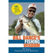 Bill Dance's Fishing Wisdom : 101 Secrets to Catching More and Bigger Fish