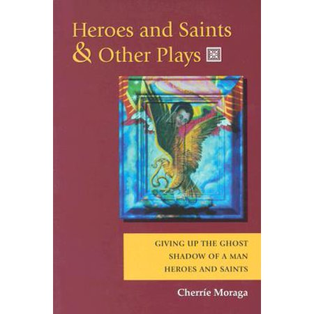 Heroes and Saints and Other Plays : Giving Up the Ghost, Shadow of a Man, Heroes and