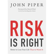 Risk Is Right : Better to Lose Your Life Than to Waste It (Paperback)
