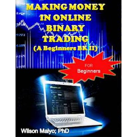 Making Money In Online Binary Trading (A Beginners Bk II) - eBook - Online Trading Sites