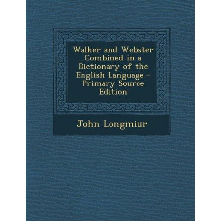 Walker And Webster Combined In A Dictionary Of The English Language
