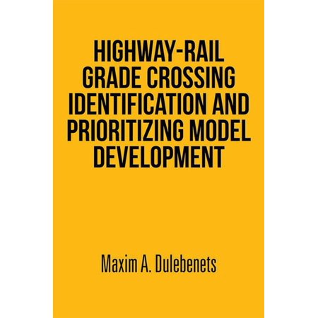 Highway-Rail Grade Crossing Identification and Prioritizing Model Development - eBook