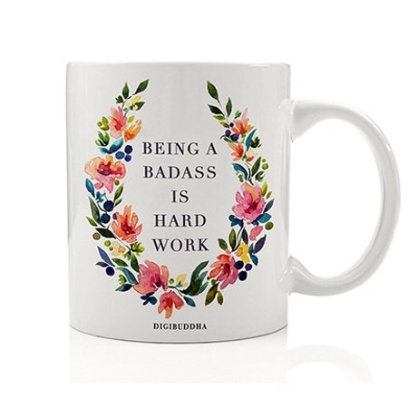 Being A Badass Is Hard Work Coffee Mug 11oz, Unique Birthday Gift for Women Her, Best Office Cup Christmas Present Idea for Mom, Wife, Girlfriend, Coworker Humorous Ceramic Gag by Digibuddha (Best Coffee Mugs For Work)