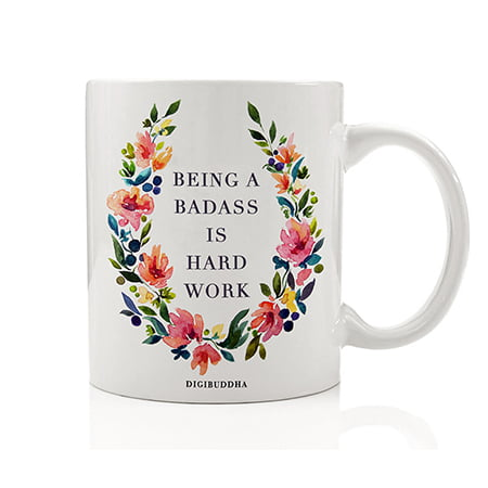 Being A Badass Is Hard Work Coffee Mug 11oz, Unique Birthday Gift for Women Her, Best Office Cup Christmas Present Idea for Mom, Wife, Girlfriend, Coworker Humorous Ceramic Gag by Digibuddha