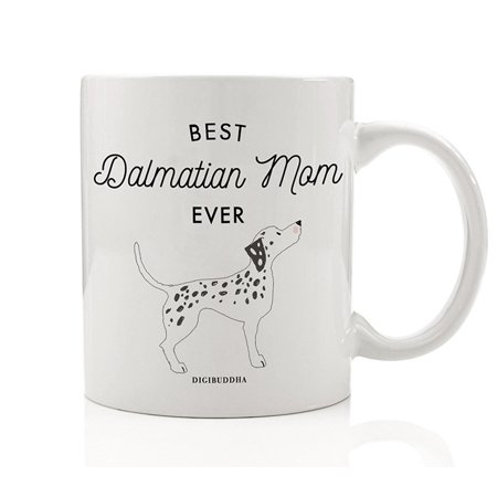Best Dalmatian Mom Ever Coffee Mug Gift Idea Mother Mommy Greatest Dalmation Lover Family Pet Black Spots Firehouse Mascot Dog 11oz Ceramic Tea Cup Christmas Mother