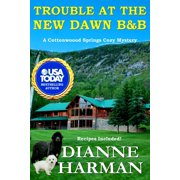 Cottonwood Springs Cozy Mystery: Trouble at the New Dawn B & B: A Cottonwood Springs Cozy Mystery (Paperback)