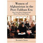 Women of Afghanistan in the Post-Taliban Era : How Lives Have Changed and Where They Stand Today