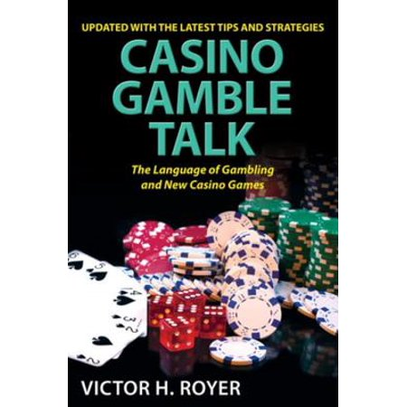 Casino Gamble Talk: The Language Of Gambling And The New Casino Game - eBook