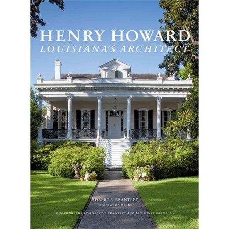 Henry Howard: Louisianas Architect by