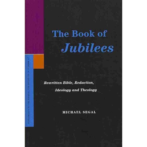 The Book of Jubilees: Rewritten Bible, Redaction, Ideology and Theology