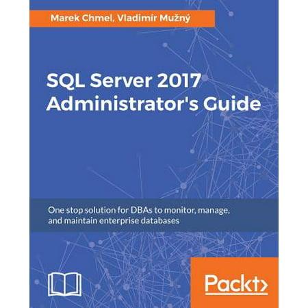 SQL Server 2017 Administrator's Guide (Sql Server 2012 Licensing Quick Reference Guide)