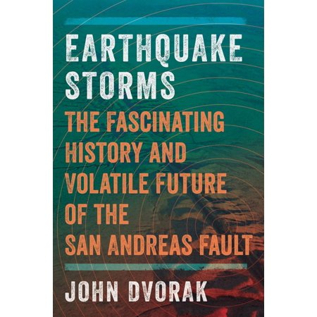 Earthquake Storms : The Fascinating History and Volatile Future of the San Andreas (Biggest Earthquake On The San Andreas Fault)