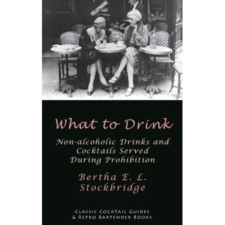 What to Drink : Non-Alcoholic Drinks and Cocktails Served During Prohibition