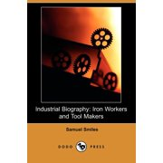Industrial Biography : Iron Workers and Tool Makers (Dodo Press)