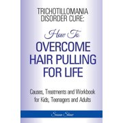 Trichotillomania Disorder Cure : How to Stop Hair Pulling for Life
