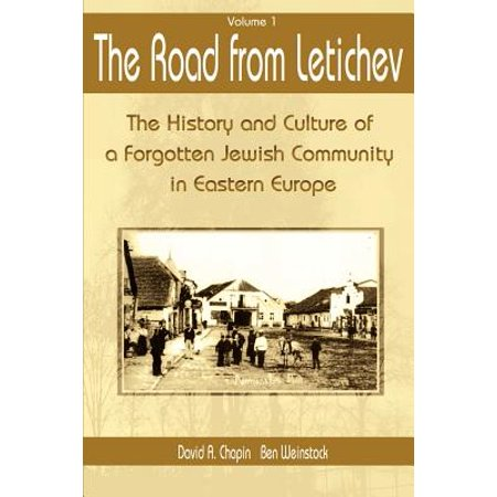 The Road from Letichev, Volume 1 : The History and Culture of a Forgotten Jewish Community in Eastern (Annihilation Of The Jewish Race In Europe)