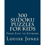 300 Sudoku Puzzles for Kids : From Easy to Extreme