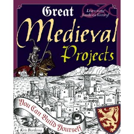 Great Medieval Projects : You Can Build Yourself - Halloween Do It Yourself Projects