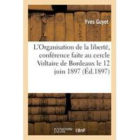 L'Organisation de la Libert�, Conf�rence Faite Au Cercle Voltaire de Bordeaux Le 12 Juin 1897