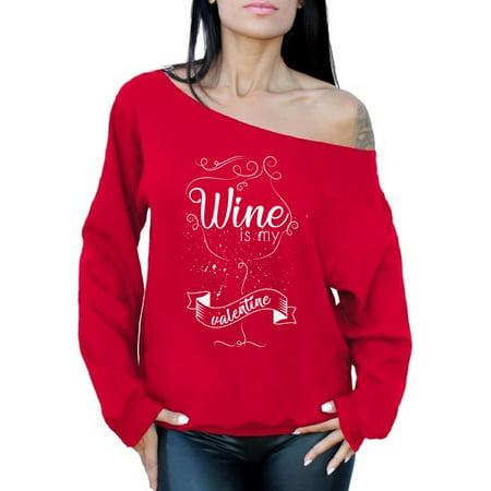 Awkward Styles Wine Is My Valentine Sweatshirt Wine Off The Shoulder Sweatshirt Valentine's Day Off Shoulder Slouchy Sweater Valentines Day Gift Idea for Her Women's Valentines Sweater Wine Lover Gift - Crazy Sweater Ideas