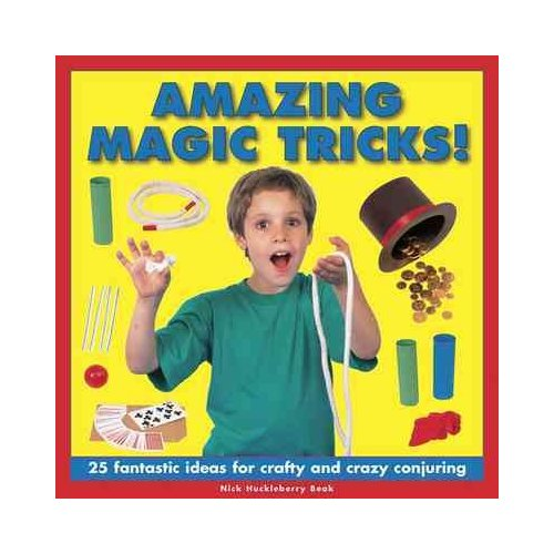 Amazing Magic Tricks!: 25 Fantastic Ideas for Crafty and Crazy Conjuring
