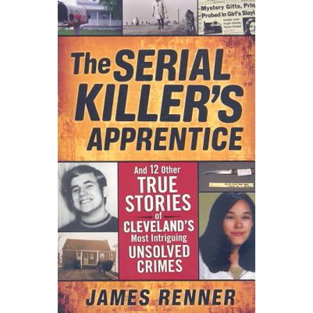 The Serial Killer's Apprentice : And 12 Other True Stories of Cleveland's Most Intriguing Unsolved