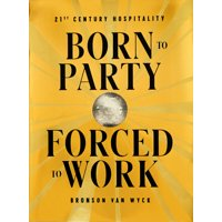 Born to Party, Forced to Work : 21st Century Hospitality