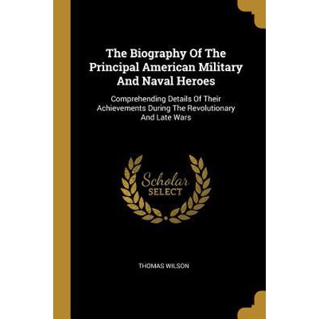 The Biography Of The Principal American Military And Naval Heroes : Comprehending Details Of Their Achievements During The Revolutionary And Late (American Naval Captain During The Revolutionary War)